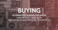 """ประกวดออกแบบแนวความคิดของความเป็นร้านค้า """"BUYING: Alternative designs for shops"""""""